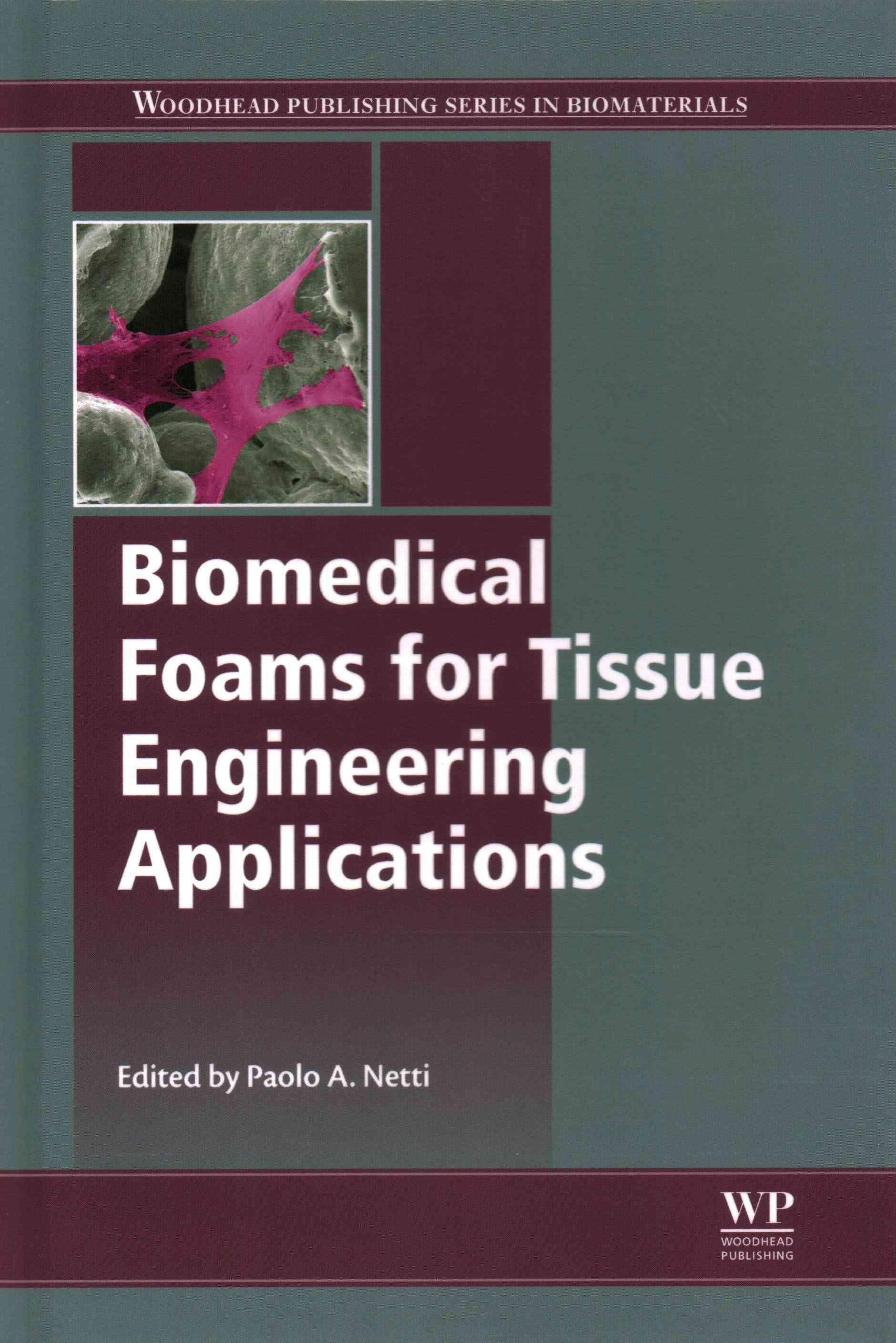 Biomedical Foams for Tissue Engineering Applications By Netti, Paolo (EDT)
