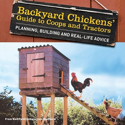 Backyard Chickens' Guide to Coops and Tractors By Backyard Chickens. com (COR)